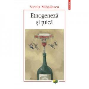 Etnogeneza si tuica - Vintila Mihailescu