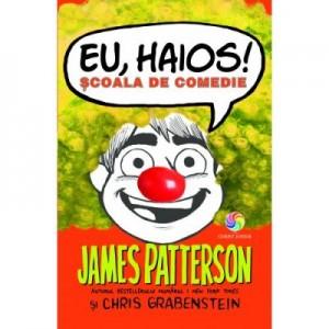 Eu, haios! Scoala de comedie - James Patterson