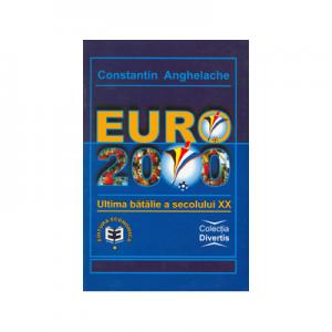 Euro 2000, ultima batalie a secolului XX - Constantin Anghelache