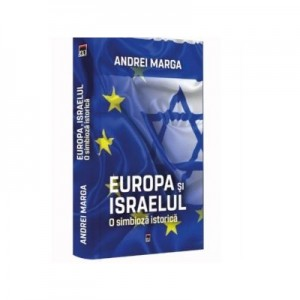 Europa si Israelul. O simbioza istorica - Andrei Marga