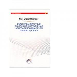 Evaluarea impactului politicilor motivationale asupra performantelor organizationale - Silviu-Cristian Stefanescu