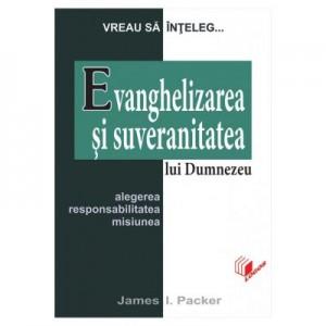 Evanghelizarea si suveranitatea lui Dumnezeu - J. I. Packer