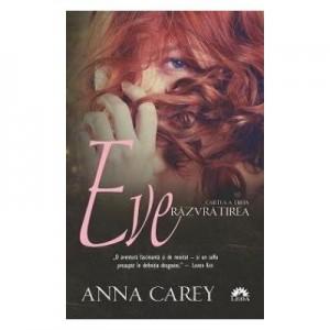Eve, volumul 3. Razvratirea - Anna Carey