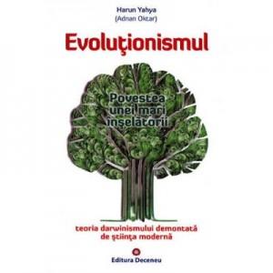 Evolutionismul, povestea unei mari inselatorii. Teoria darwinismului demontata de stiinta moderna - Harun Yahya