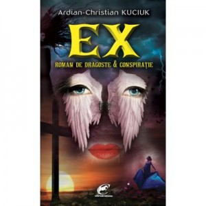 Ex. Roman de dragoste si conspiratie - Ardian-Christian Kuciuk