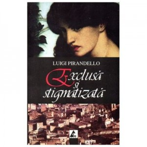 Exclusa si stigmatizata si alte povestiri - Luigi Pirandello