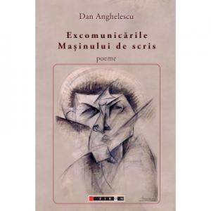 Excomunicarile masinului de scris - Dan Anghelescu