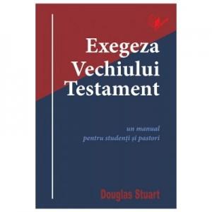 Exegeza Vechiului Testament - Douglas Stuart