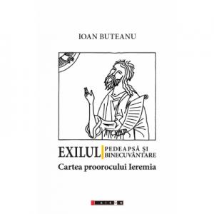 Exilul - Pedeapsa si binecuvantare. Cartea proorocului Ieremia - Ioan Buteanu