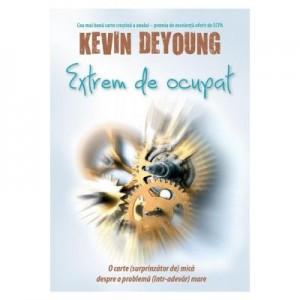 Extrem de ocupat - Kevin DeYoung