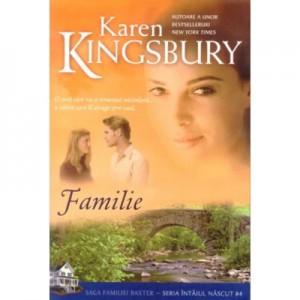 Familie (Saga Familiei Baxter - Seria Intaiul nascut - Cartea 4) - Karen Kingsbury