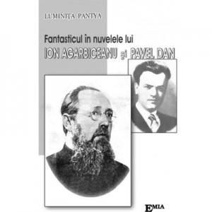 Fantasticul in nuvelele lui Ion Agarbiceanu si Pavel Dan - Luminita Pantya