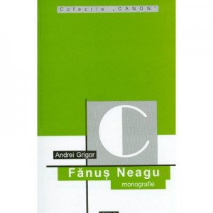 Fanus Neagu (monografie) - Andrei Grigor