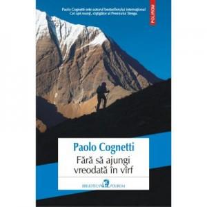 Fara sa ajungi vreodata in virf - Paolo Cognetti