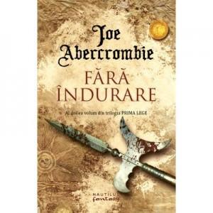 Fara indurare (Trilogia Prima Lege, partea a II-a) - Joe Abercrombie