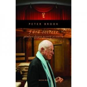 Fara secrete. Ganduri despre actorie si teatru - Peter Brook