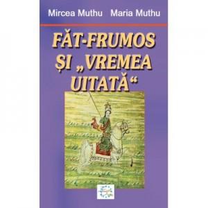 """Fat-Frumos si """"Vremea uitata"""" - Mircea Muthu, Maria Muthu"""