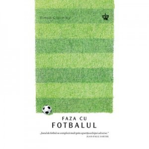 Faza cu fotbalul. Colectia savoir-vivre - Simon Critchley