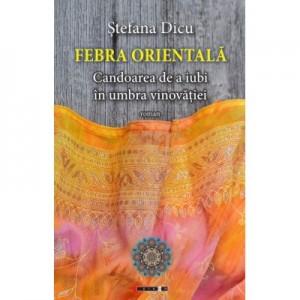 Febra orientala - Candoarea de a iubi in umbra vinovatiei - Stefana DICU