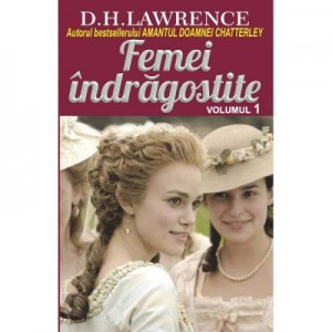 Femei indragostite. Volumul 1 - D. H. Lawrence