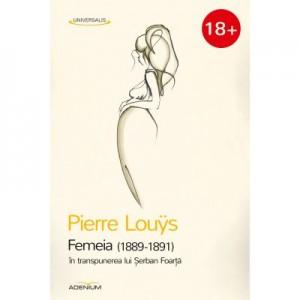 Femeia (1889-1891) in transpunerea lui Serban Foarta - Pierre Louys