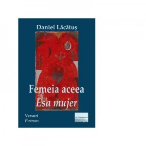 Femeia aceea / Esa Mujer. Editie bilingva romano-spaniola - Daniel Lacatus