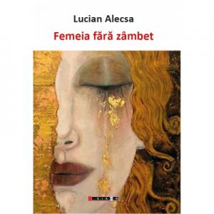 Femeia fara zambet - Lucian Alecsa