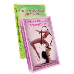 Femeia si erotismul spiritualizat. Vol. 1+2 - Lia Cenan