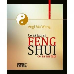 Feng Shui. Ce sa faci si ce sa nu faci - Angi Ma Wong