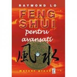 Feng Shui pentru avansati - Raymond Lo