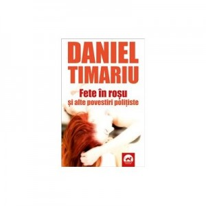 Fete in rosu si alte povestiri politiste - Daniel Timariu