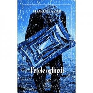 Fetele oglinzii – Florin Lazar