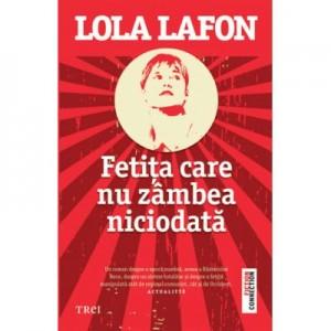 Fetita care nu zambea niciodata - Lola Lafon. Traducere de Viorel Visan