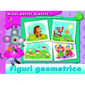 Figuri geometrice. Activitati pentru copii de la 3 la 5 ani. Micul artist plastic