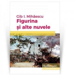 Figurina si alte nuvele - Gib I. Mihaescu