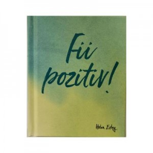 Fii pozitiv!