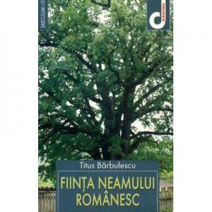 Fiinta neamului romanesc - Titus Barbulescu