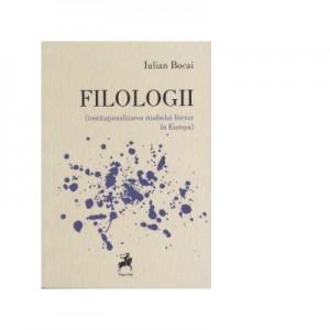 Filologii. Institutionalizarea studiului literar in Europa - Iulian Bocai