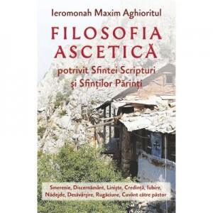 Filosofia ascetica potrivit Sfintei Scripturi si Sfintilor Parinti - Ieromonah Maxim Aghioritul