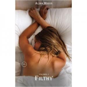 Filthy Volumul 1 - Alma Miron
