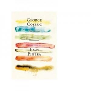 Fire de tort (poeme alese de Ioan Pintea) - George Cosbuc