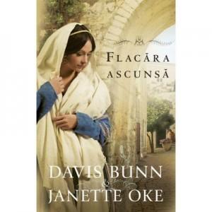 Flacara ascunsa volumul 2 SERIA Faptele credintei - Janette Oke, T. Davis Bunn