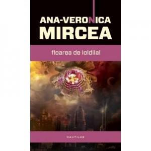 Floarea de loldilal (paperback) - Ana-Veronica Mircea.