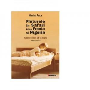 Fluturele in Safari intre Franta si Nigeria - Calatorii intre alb si negru. Marturie istorica - Marina Anca