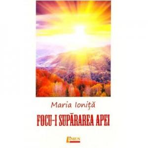 Focu-i supararea apei - Maria Ionita