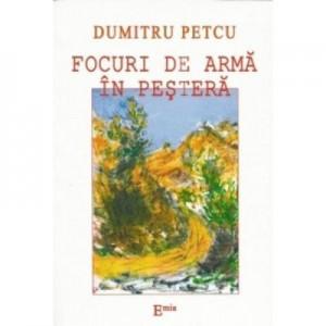 Focuri de arma in pestera - Dumitru Petcu