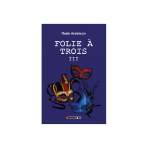 Folie a trois Vol. III - Florin Ardelean