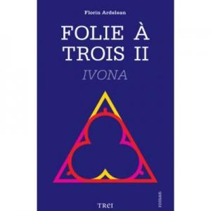 Folie A Trois - Florin Ardelean. Volumul II