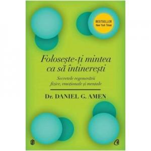 Foloseste-ti mintea ca sa intineresti - Dr. Daniel G. Amen