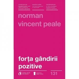 Forta gandirii pozitive. Editia a III-a, revizuita - Norman Vincent Peale